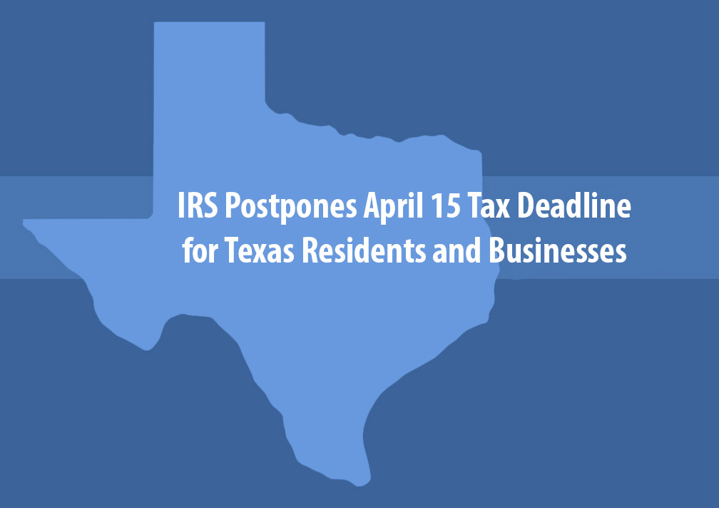 IRS Postpones April 15 Tax Deadline for Texas Residents, Businesses