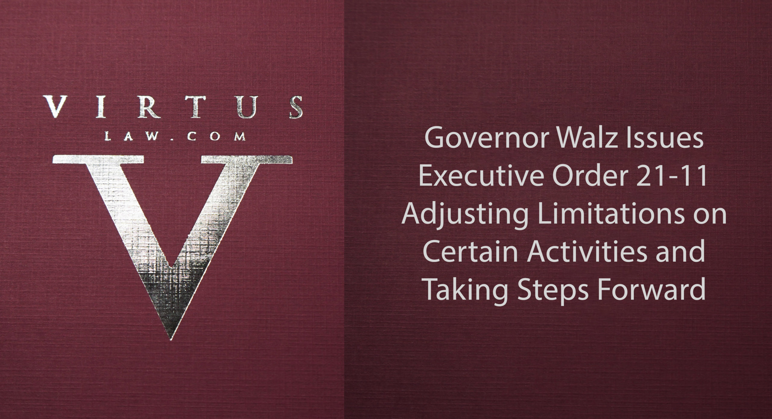 Governor Walz Issues Executive Order 21-11 Adjusting Limitations on Certain Activities and Taking Steps Forward